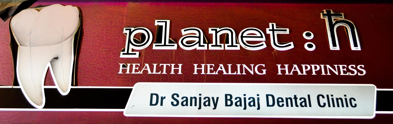 Planet :h - Dr. Sanjay Bajaj Dental Clinic.