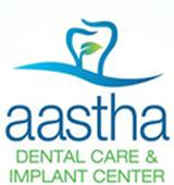Aastha - Dental Care and Implant Center